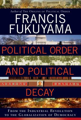 Political Order and Political Decay By Fukuyama, Francis